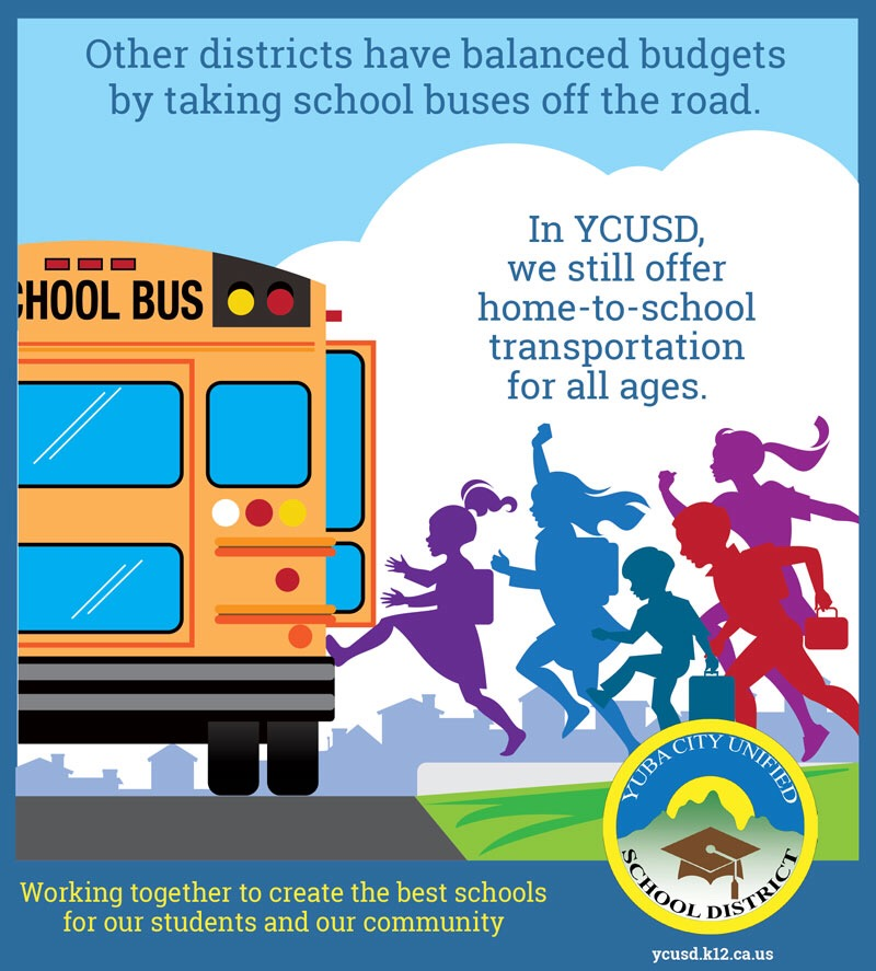 Other districts have balanced budgets by taking school buses off the road.  In YCUSD, we still offer home to school transportation for all ages.